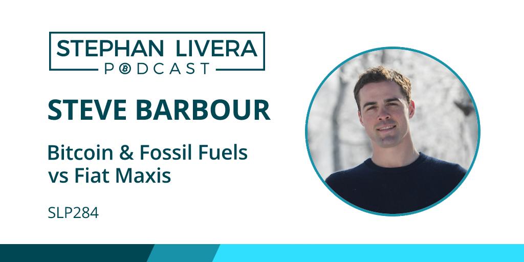 SLP284 Steve Barbour – Bitcoin & Fossil Fuels vs Fiat Maxis